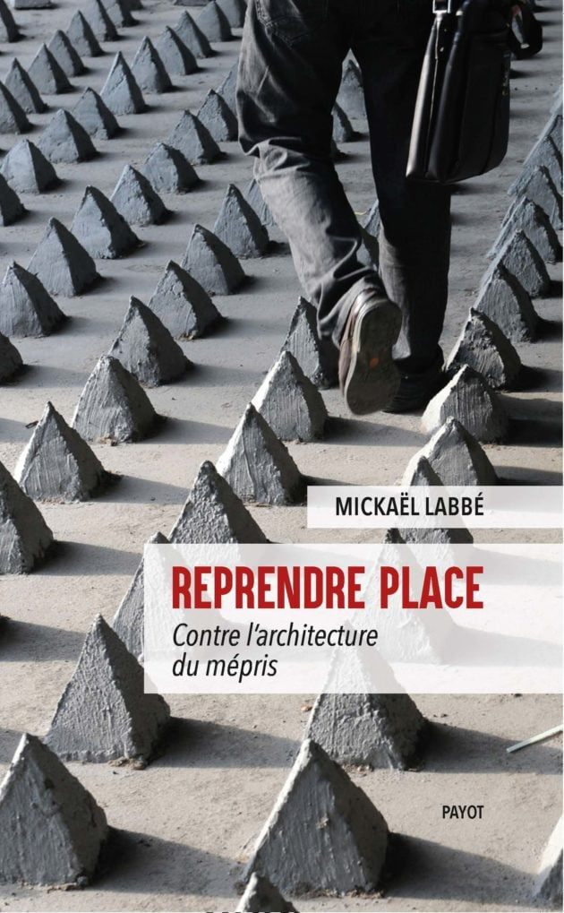 Reprendre place, contre l'architecture du mépris (Ed. Payot, oct. 2019)